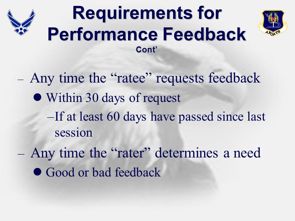 – Any time the ratee requests feedback Within 30 days of request –If at least 60 days have passed since last session – Any time the rater determines a