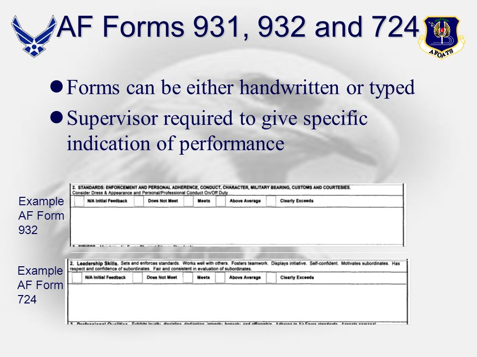 AF Forms 931, 932 and 724 Forms can be either handwritten or typed Supervisor required to give specific indication of performance Example AF Form 932