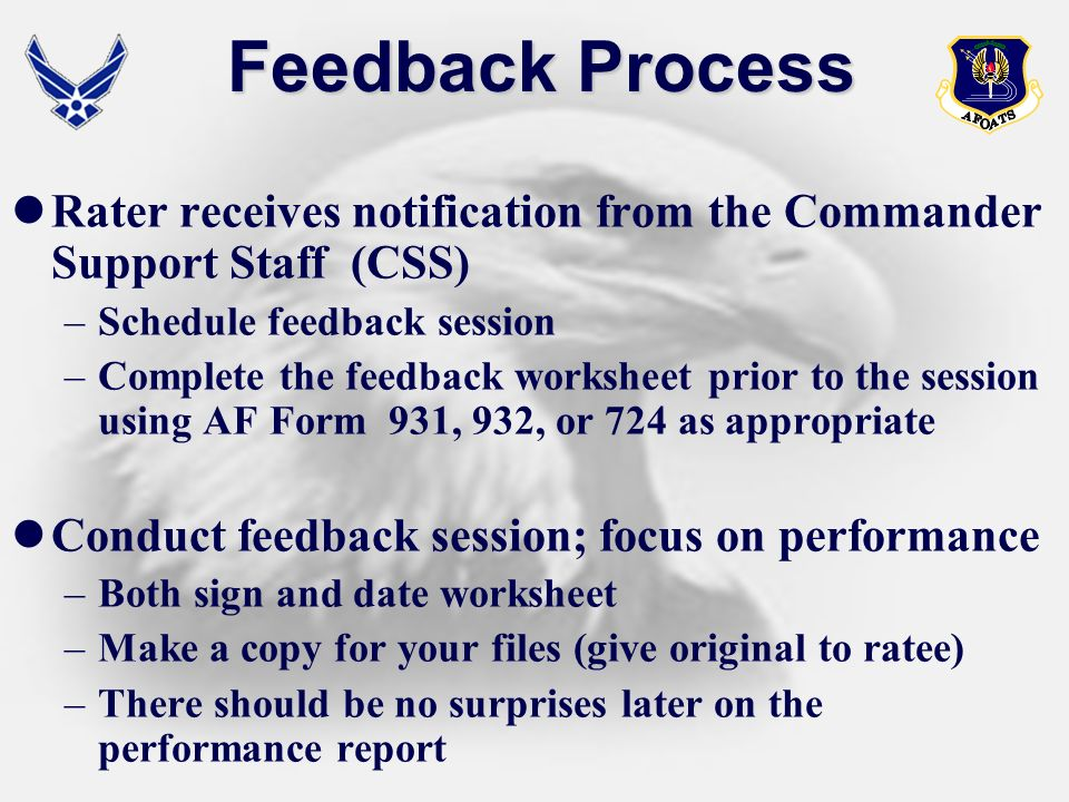 Feedback Process Rater receives notification from the Commander Support Staff (CSS) –Schedule feedback session –Complete the feedback worksheet prior