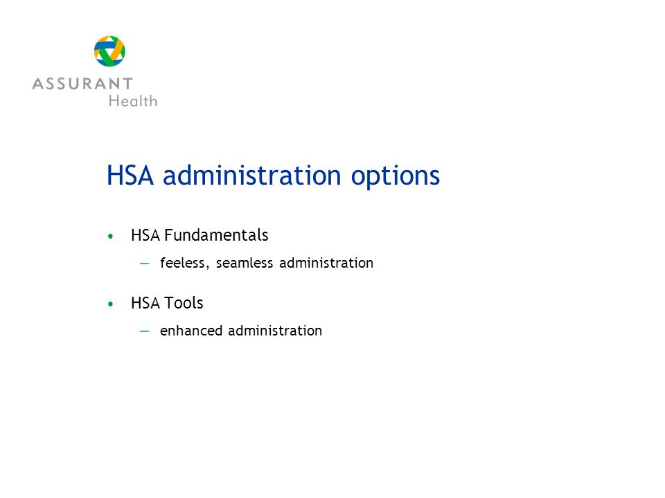 HSA administration options HSA Fundamentals feeless, seamless administration HSA Tools enhanced administration