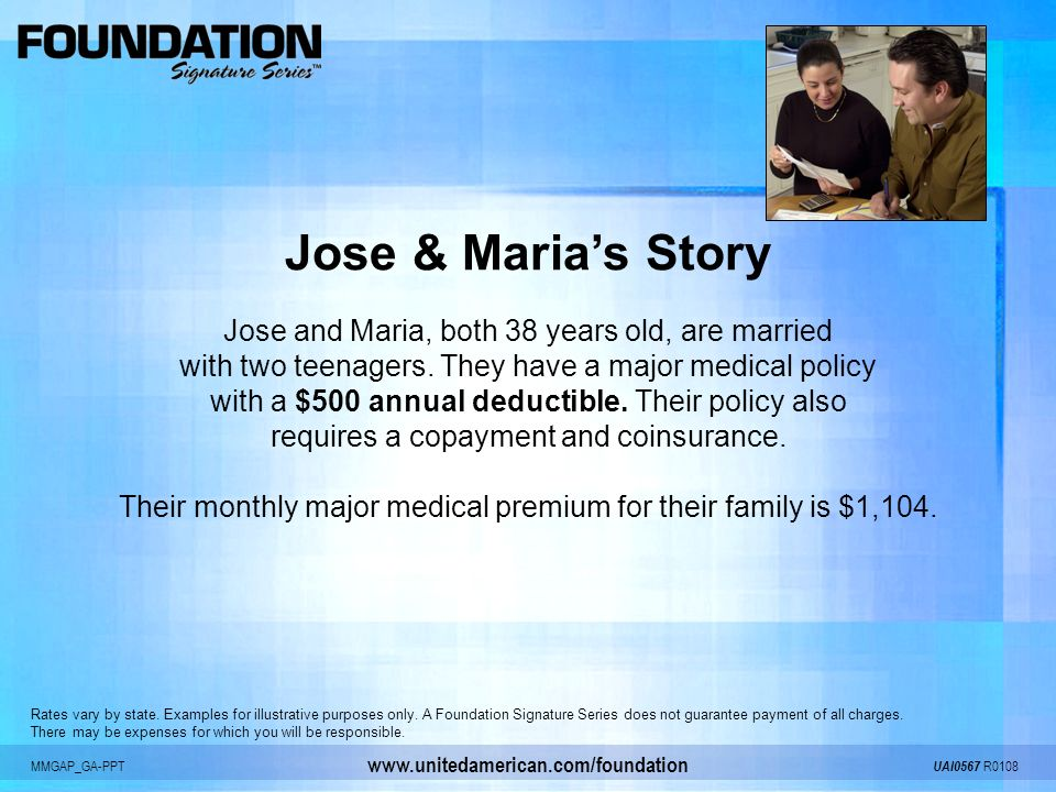 MMGAP_GA-PPT UAI0567 R0108 www.unitedamerican.com/foundation Jose & Marias Story Jose and Maria, both 38 years old, are married with two teenagers. Th