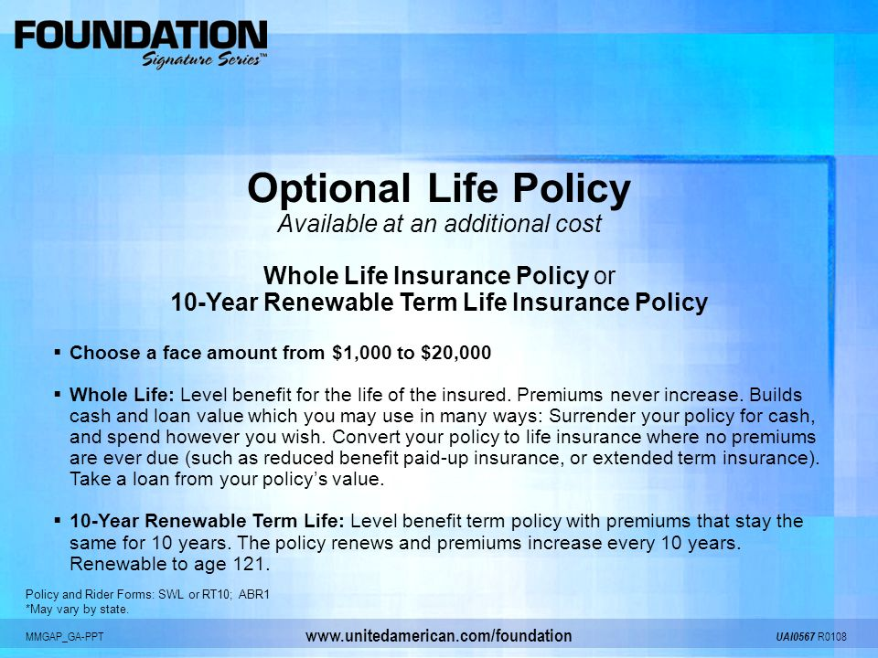 MMGAP_GA-PPT UAI0567 R0108 www.unitedamerican.com/foundation Optional Life Policy Available at an additional cost Whole Life Insurance Policy or 10-Ye