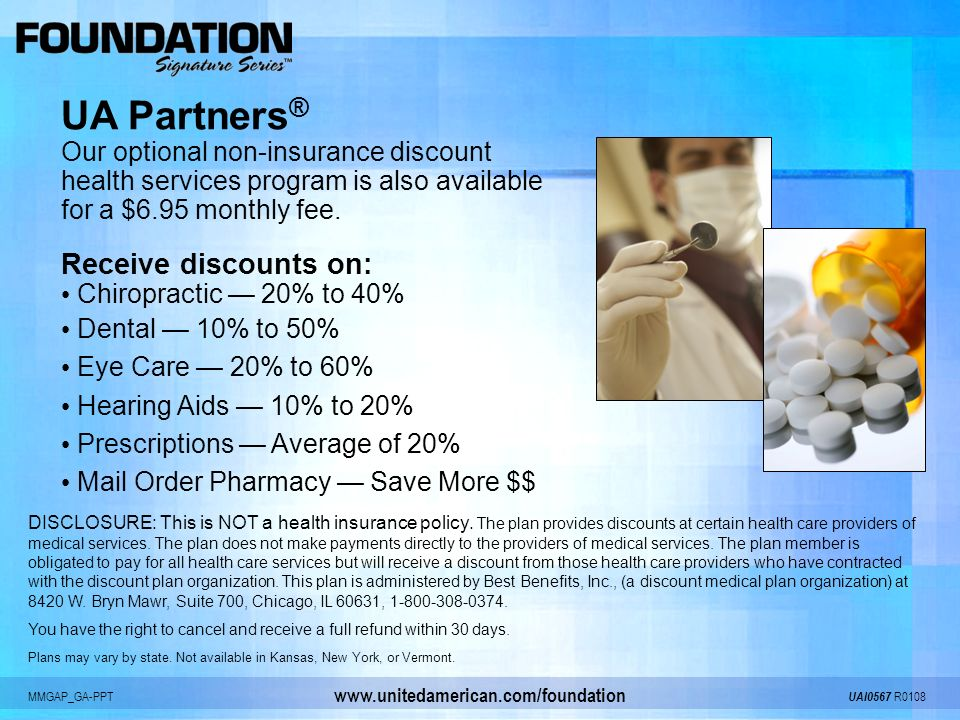 MMGAP_GA-PPT UAI0567 R0108 www.unitedamerican.com/foundation UA Partners ® Our optional non-insurance discount health services program is also availab