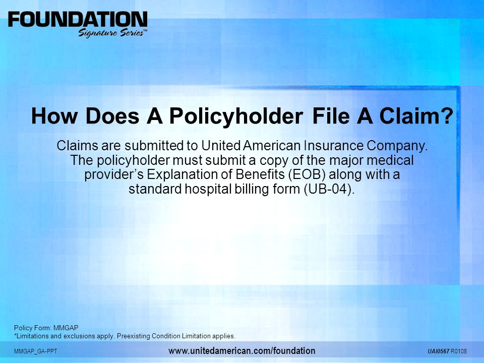 MMGAP_GA-PPT UAI0567 R0108 www.unitedamerican.com/foundation How Does A Policyholder File A Claim? Claims are submitted to United American Insurance C