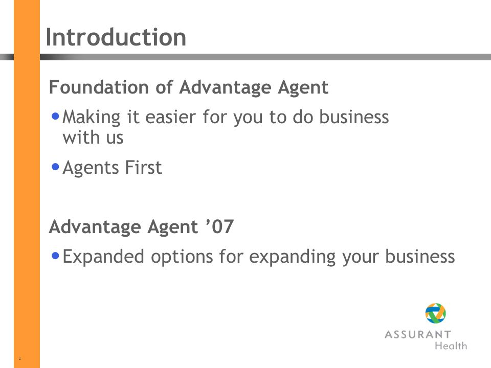 2 Introduction Foundation of Advantage Agent Making it easier for you to do business with us Agents First Advantage Agent 07 Expanded options for expa