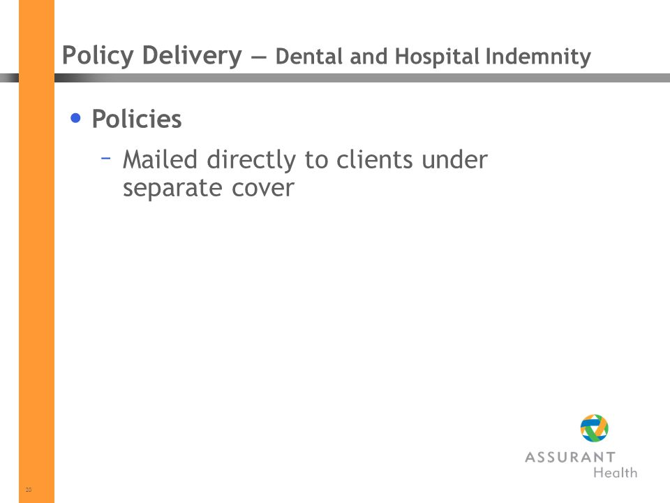 20 Policy Delivery Dental and Hospital Indemnity Policies – Mailed directly to clients under separate cover