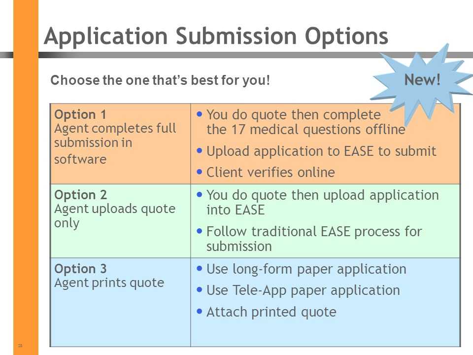 28 Application Submission Options Choose the one thats best for you! Option 1 Agent completes full submission in software You do quote then complete t