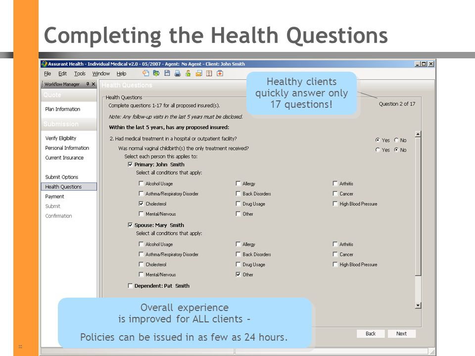 32 Completing the Health Questions Healthy clients quickly answer only 17 questions! Overall experience is improved for ALL clients – Policies can be