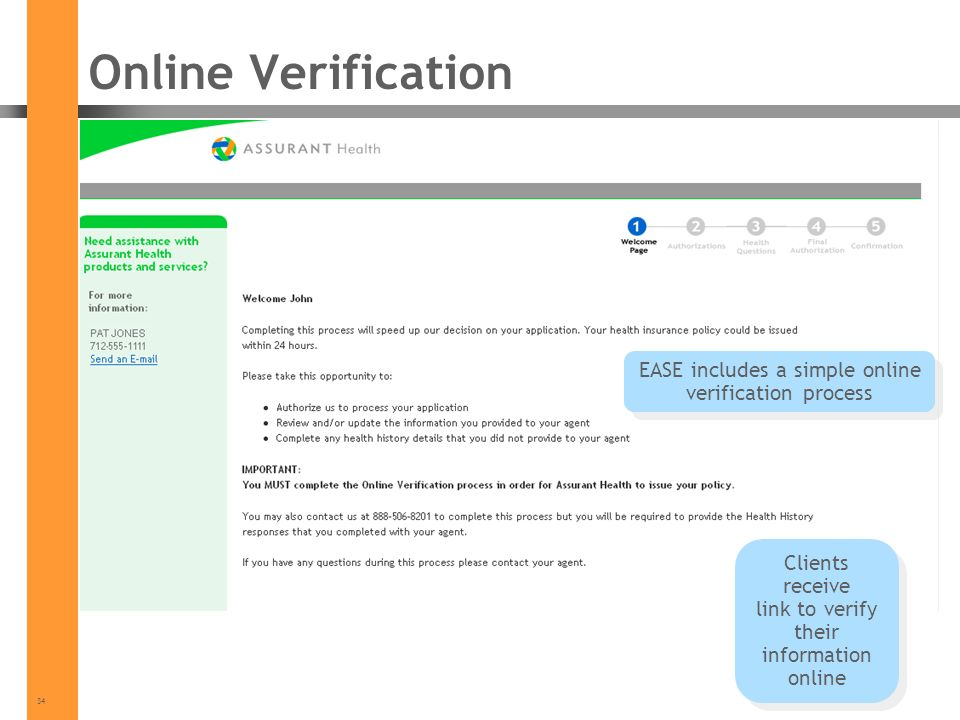 34 Online Verification EASE includes a simple online verification process Clients receive link to verify their information online
