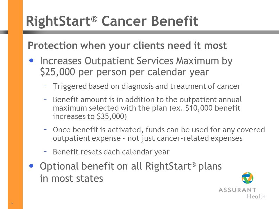 36 Protection when your clients need it most Increases Outpatient Services Maximum by $25,000 per person per calendar year – Triggered based on diagno