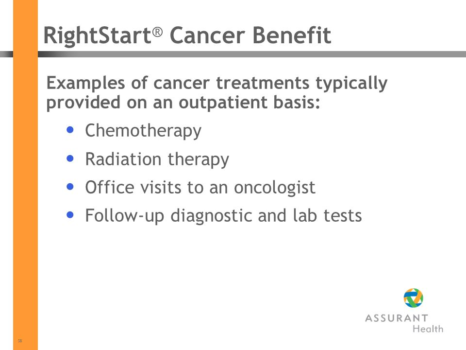 38 Examples of cancer treatments typically provided on an outpatient basis: Chemotherapy Radiation therapy Office visits to an oncologist Follow-up di