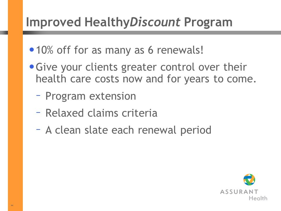 44 Improved HealthyDiscount Program 10% off for as many as 6 renewals.