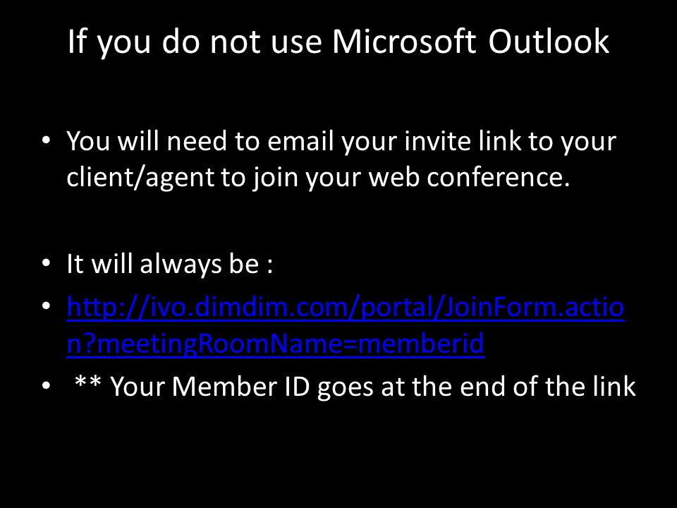 If you do not use Microsoft Outlook You will need to email your invite link to your client/agent to join your web conference. It will always be : http