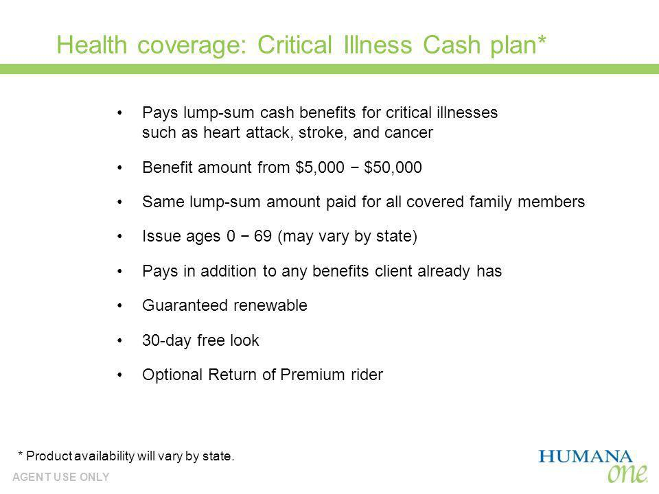 AGENT USE ONLY Health coverage: Critical Illness Cash plan* Pays lump-sum cash benefits for critical illnesses such as heart attack, stroke, and cance