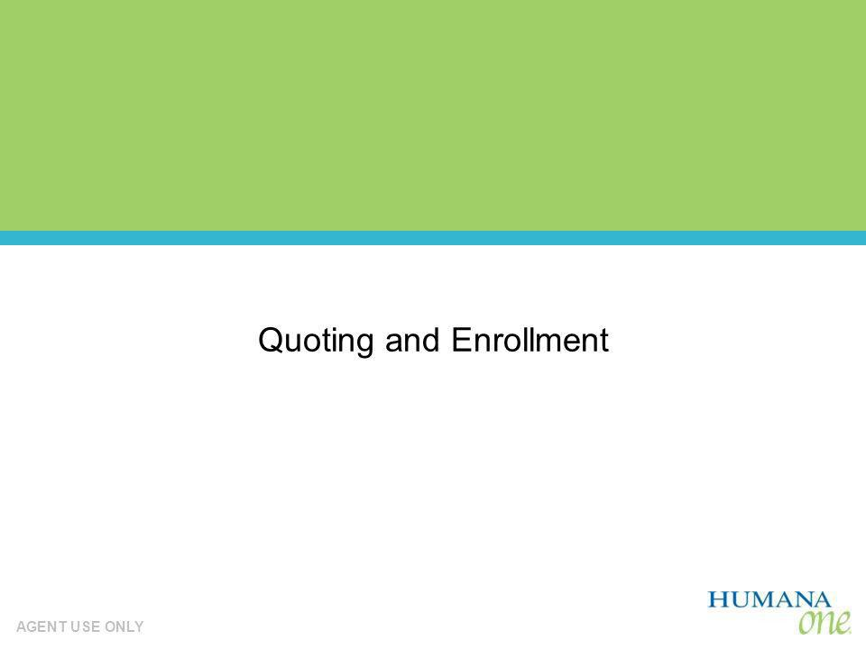 AGENT USE ONLY Quoting Quoting and Enrollment