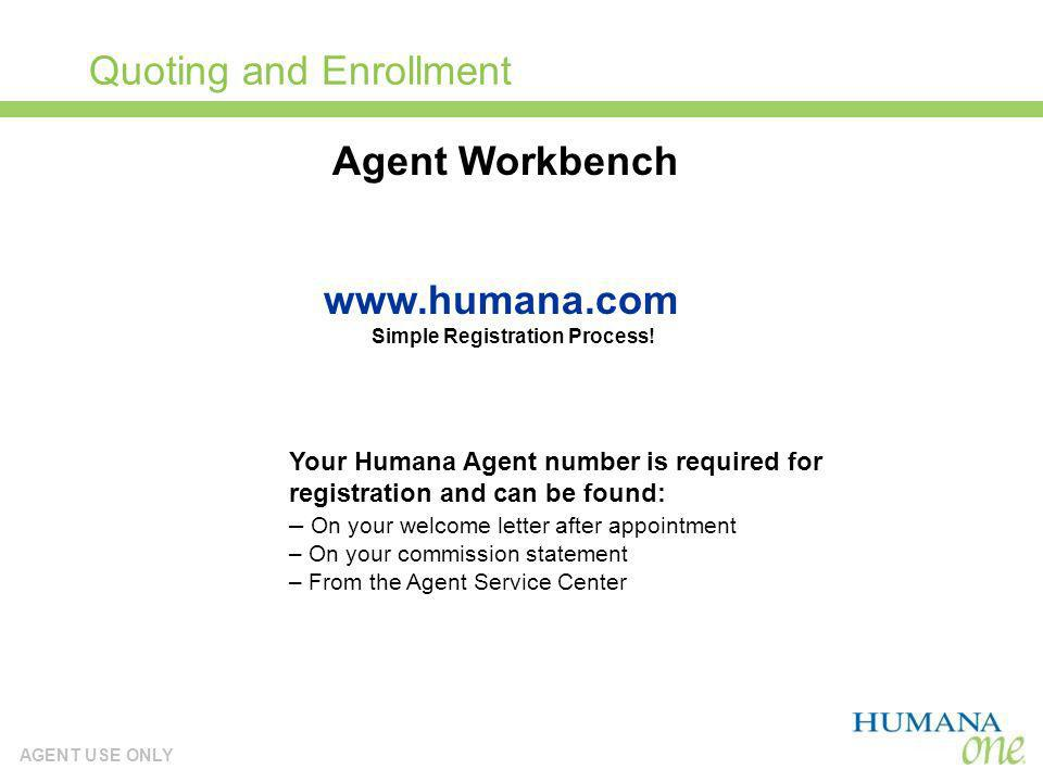 AGENT USE ONLY Quoting and Enrollment Your Humana Agent number is required for registration and can be found: – On your welcome letter after appointme