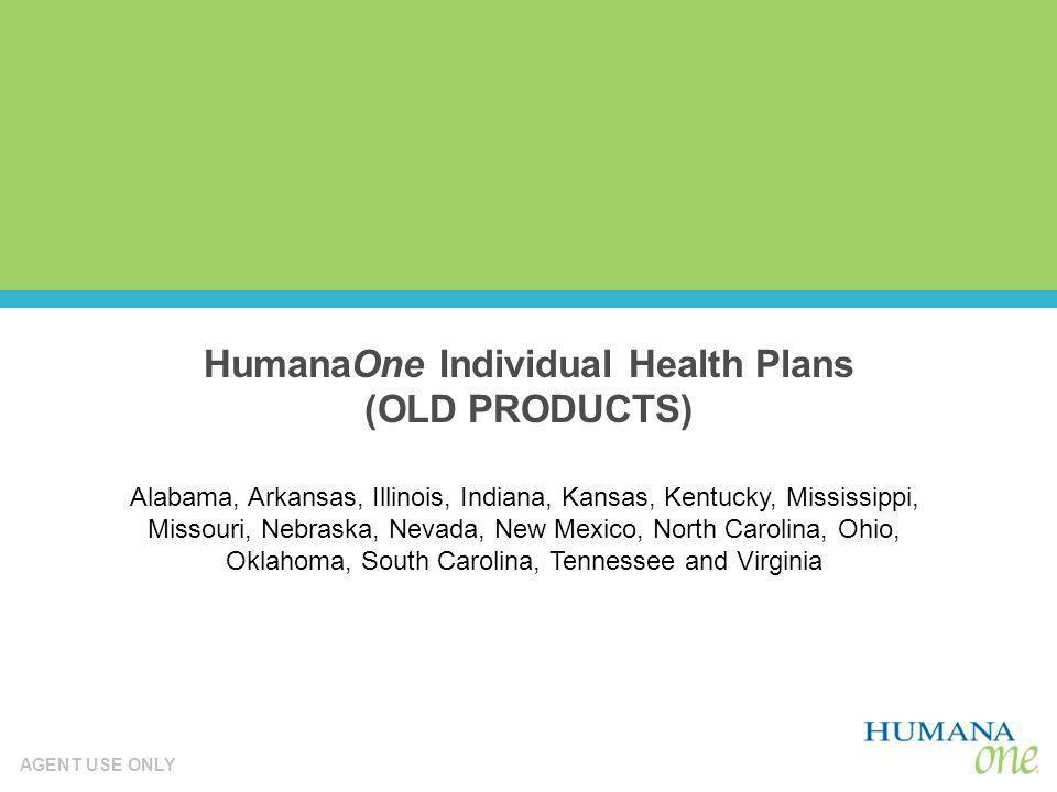 AGENT USE ONLY HumanaOne Individual Health Plans (OLD PRODUCTS) Alabama, Arkansas, Illinois, Indiana, Kansas, Kentucky, Mississippi, Missouri, Nebrask