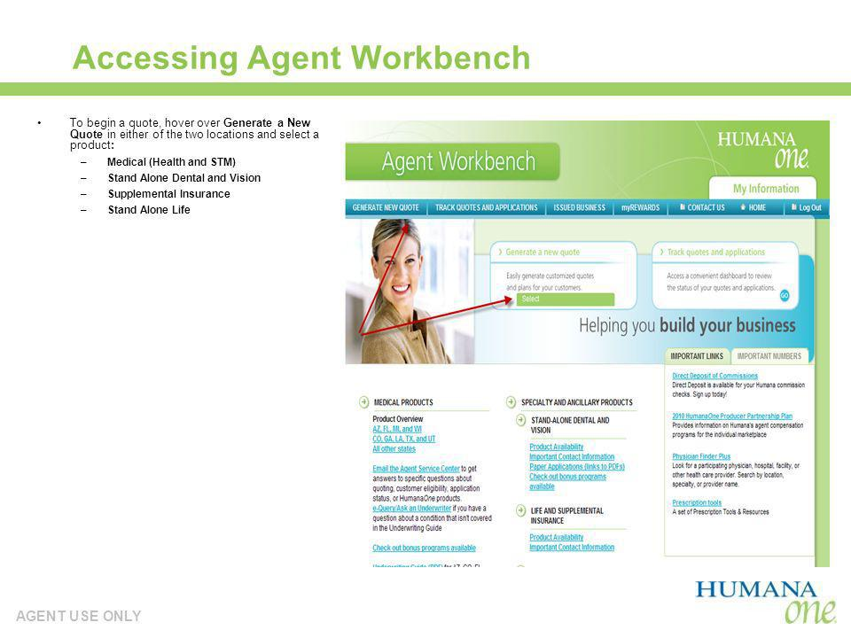 AGENT USE ONLY Accessing Agent Workbench To begin a quote, hover over Generate a New Quote in either of the two locations and select a product: –Medic