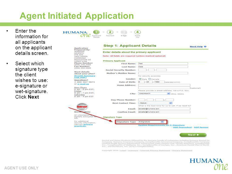 AGENT USE ONLY Agent Initiated Application Enter the information for all applicants on the applicant details screen. Select which signature type the c