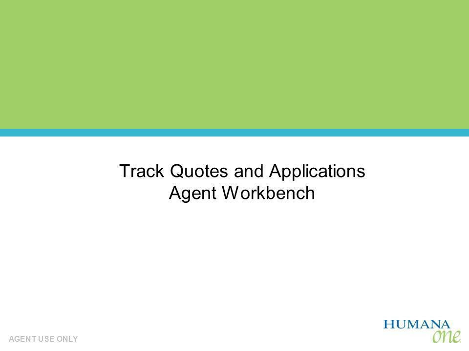 AGENT USE ONLY Track Quotes and Applications Agent Workbench