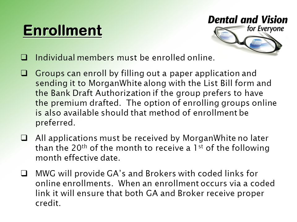 Enrollment Individual members must be enrolled online. Groups can enroll by filling out a paper application and sending it to MorganWhite along with t