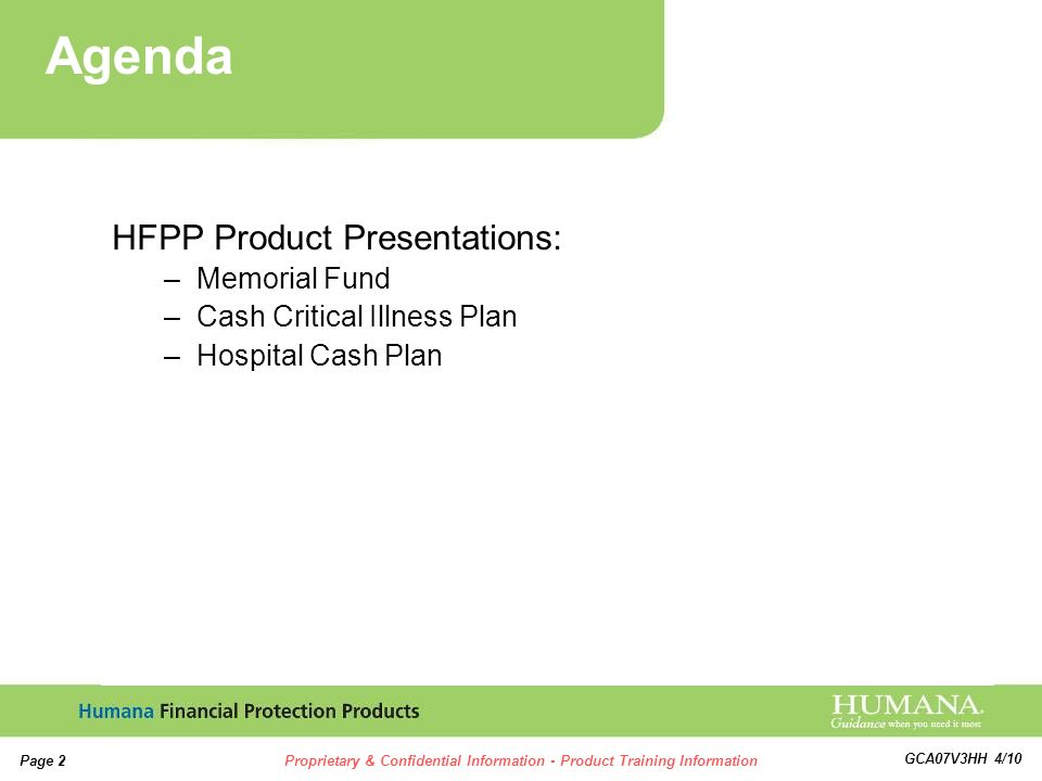 2 2 Page 2Proprietary & Confidential Information - Product Training Information GCA07V3HH 4/10 HFPP Product Presentations: –Memorial Fund –Cash Critical Illness Plan –Hospital Cash Plan Agenda