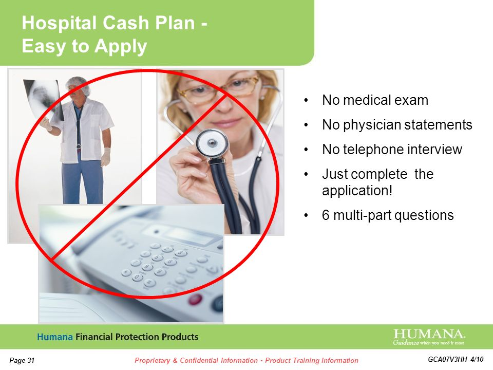 31 Page 31Proprietary & Confidential Information - Product Training Information GCA07V3HH 4/10 No medical exam No physician statements No telephone in