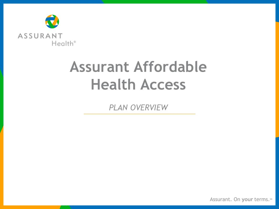Assurant Affordable Health Access PLAN OVERVIEW