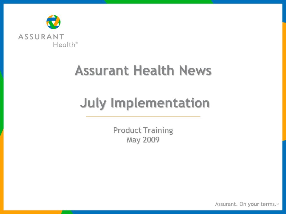 Assurant Health News July Implementation Product Training May 2009