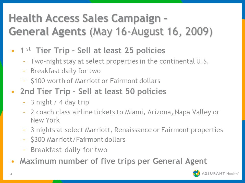 34 Health Access Sales Campaign – General Agents (May 16-August 16, 2009) 1 st Tier Trip - Sell at least 25 policies –Two-night stay at select propert