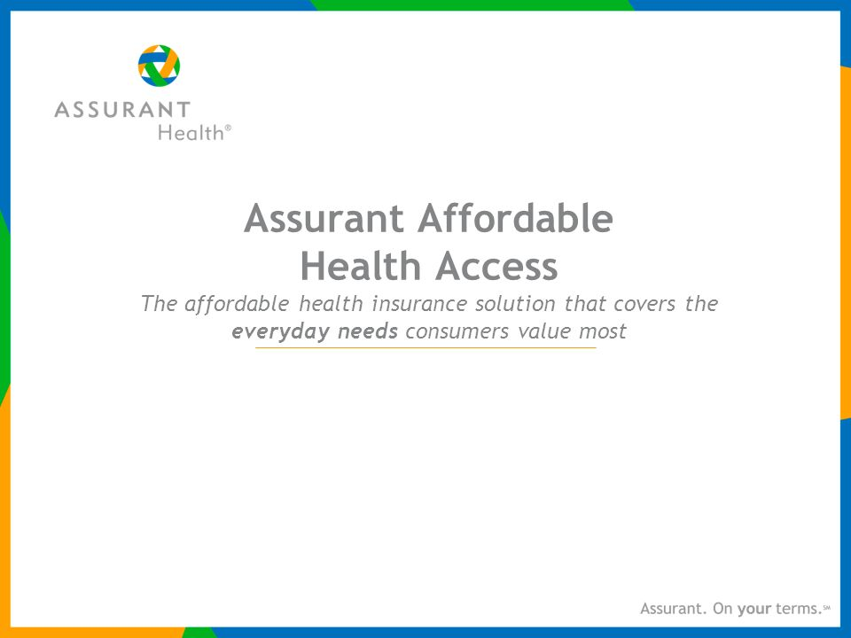 Assurant Affordable Health Access The affordable health insurance solution that covers the everyday needs consumers value most