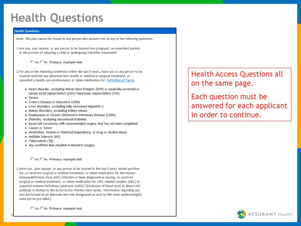 49 Health Questions Health Access Questions all on the same page. Each question must be answered for each applicant in order to continue.