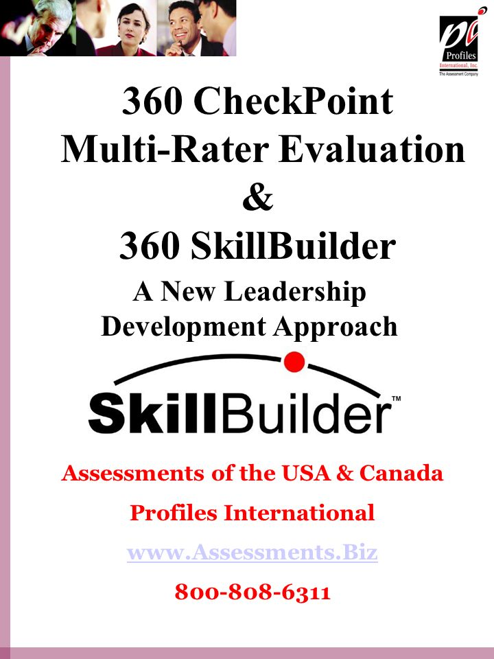 360 CheckPoint Multi-Rater Evaluation & 360 SkillBuilder A New Leadership Development Approach Assessments of the USA & Canada Profiles International www.Assessments.Biz 800-808-6311
