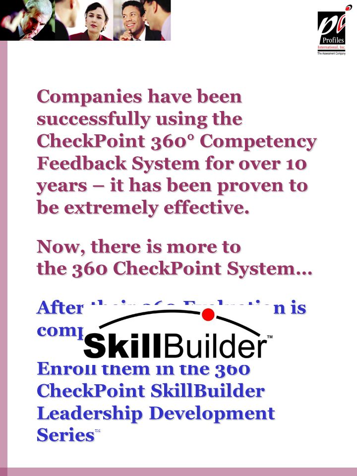 Companies have been successfully using the CheckPoint 360° Competency Feedback System for over 10 years – it has been proven to be extremely effective.