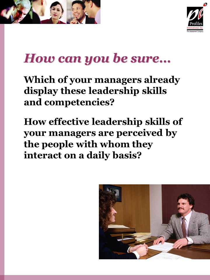 How can you be sure… Which of your managers already display these leadership skills and competencies.
