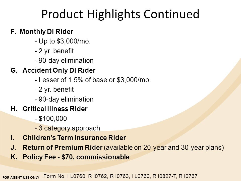 FOR AGENT USE ONLY Form No. I L0760, R I0762, R I0763, I L0760, R I0827-T, R I0767 F.Monthly DI Rider - Up to $3,000/mo. - 2 yr. benefit - 90-day elim