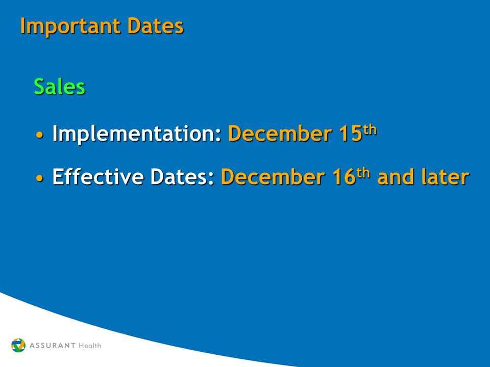 Important Dates Sales Implementation: December 15 thImplementation: December 15 th Effective Dates: December 16 th and laterEffective Dates: December 16 th and laterSales Implementation: December 15 thImplementation: December 15 th Effective Dates: December 16 th and laterEffective Dates: December 16 th and later