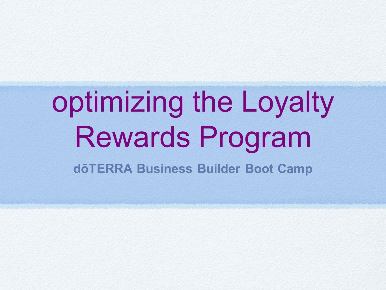 optimizing the Loyalty Rewards Program dōTERRA Business Builder Boot Camp