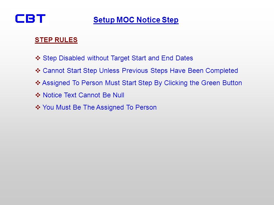 Setup MOC Notice Step Step Disabled without Target Start and End Dates Cannot Start Step Unless Previous Steps Have Been Completed Assigned To Person Must Start Step By Clicking the Green Button Notice Text Cannot Be Null You Must Be The Assigned To Person STEP RULES