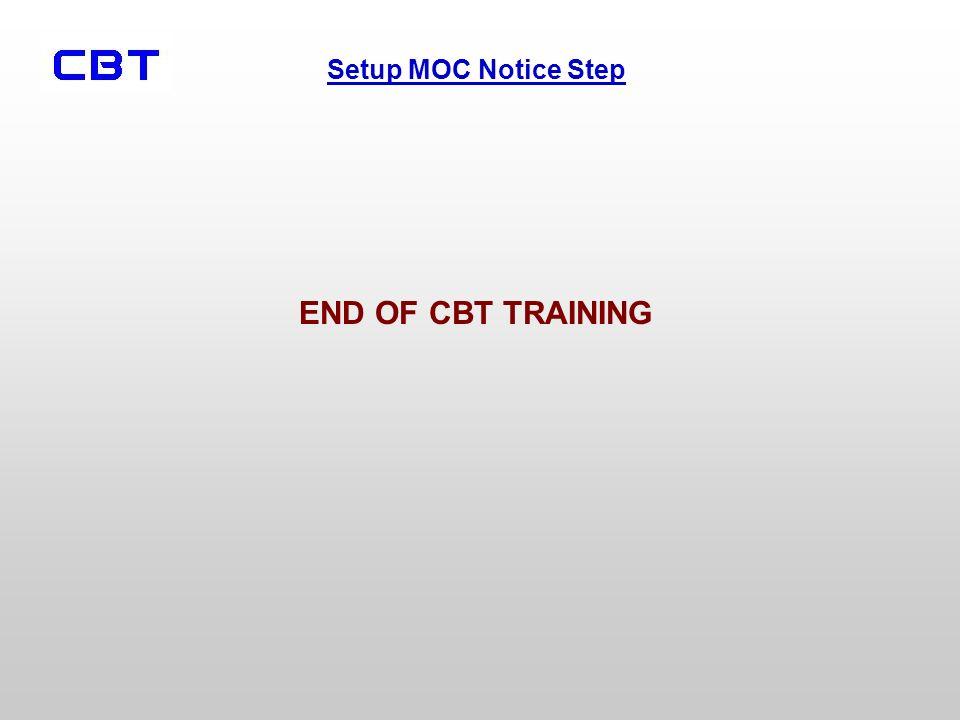 Setup MOC Notice Step END OF CBT TRAINING