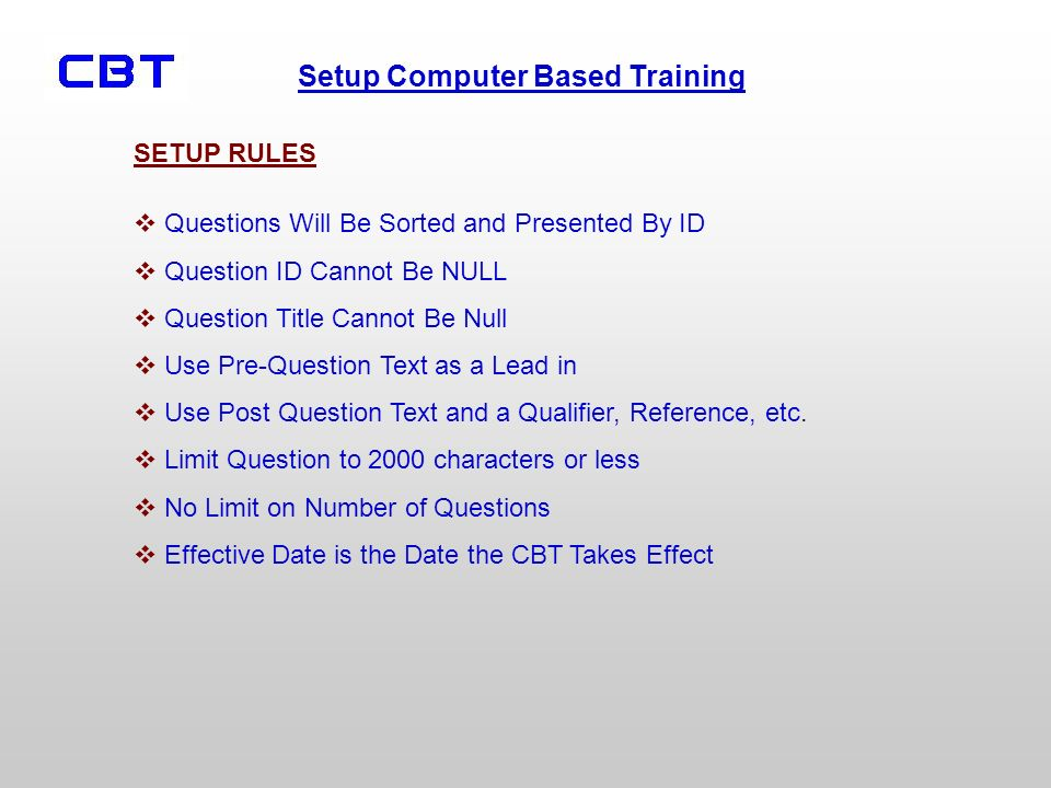 Setup Computer Based Training Questions Will Be Sorted and Presented By ID Question ID Cannot Be NULL Question Title Cannot Be Null Use Pre-Question Text as a Lead in Use Post Question Text and a Qualifier, Reference, etc.