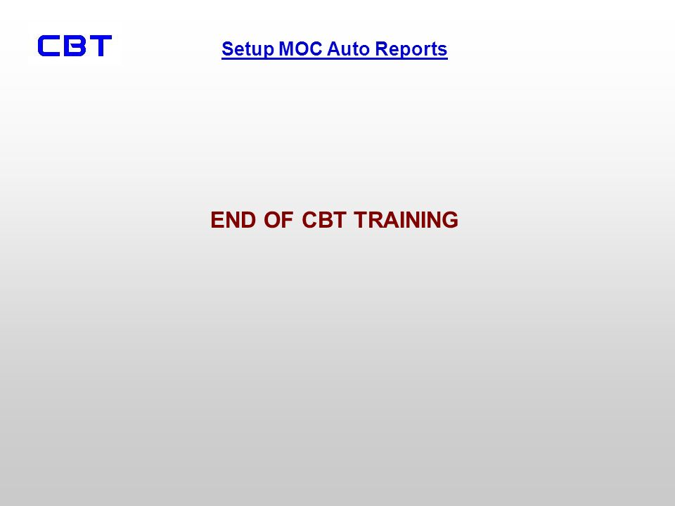 Setup MOC Auto Reports END OF CBT TRAINING