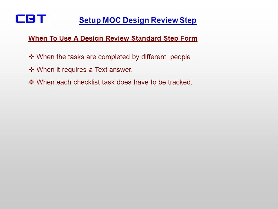 Setup MOC Design Review Step When To Use A Design Review Standard Step Form When the tasks are completed by different people.
