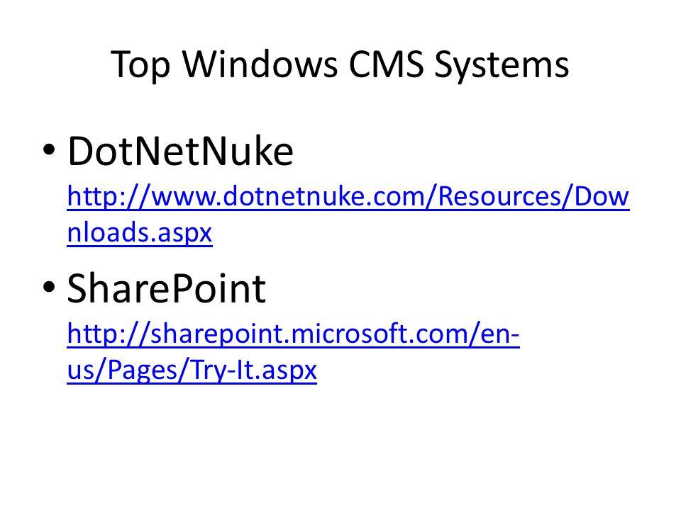 Top Windows CMS Systems DotNetNuke http://www.dotnetnuke.com/Resources/Dow nloads.aspx http://www.dotnetnuke.com/Resources/Dow nloads.aspx SharePoint