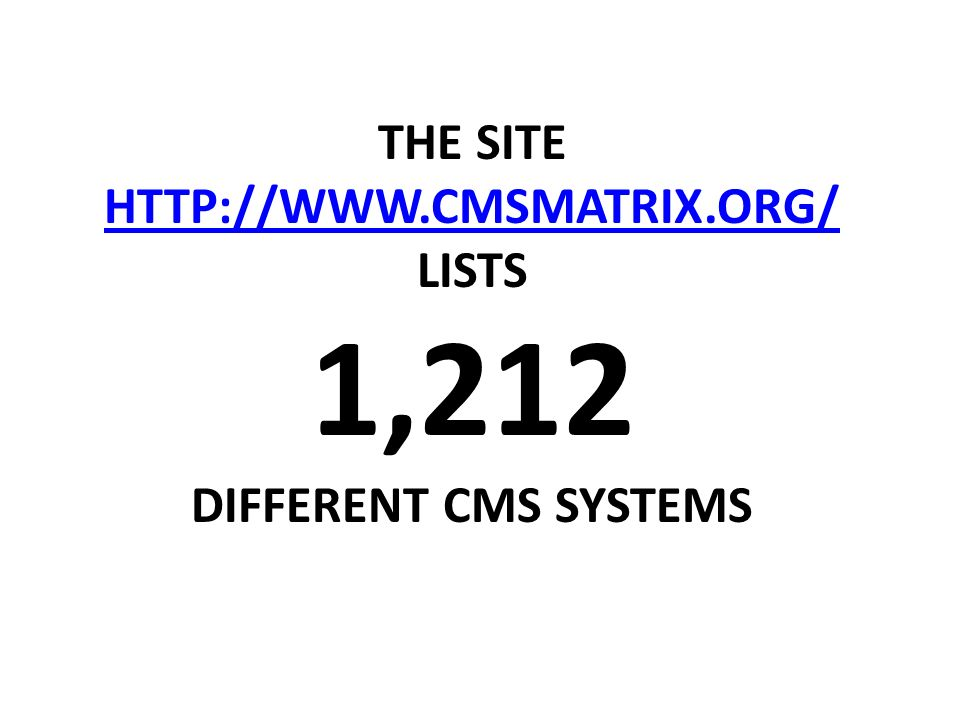 THE SITE HTTP://WWW.CMSMATRIX.ORG/ LISTS 1,212 DIFFERENT CMS SYSTEMS HTTP://WWW.CMSMATRIX.ORG/