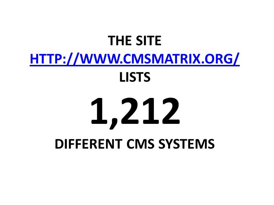 THE SITE HTTP://WWW.CMSMATRIX.ORG/ LISTS 1,212 DIFFERENT CMS SYSTEMS HTTP://WWW.CMSMATRIX.ORG/