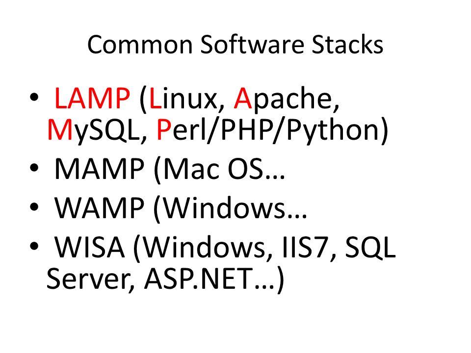 Common Software Stacks LAMP (Linux, Apache, MySQL, Perl/PHP/Python) MAMP (Mac OS… WAMP (Windows… WISA (Windows, IIS7, SQL Server, ASP.NET…)
