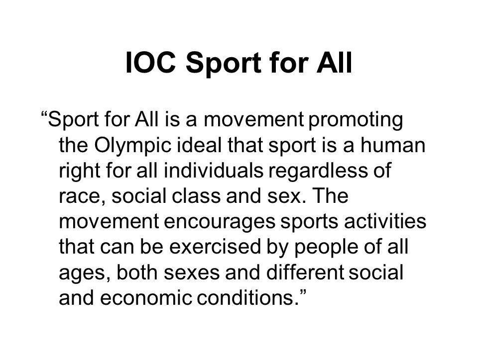 IOC Sport for All Sport for All is a movement promoting the Olympic ideal that sport is a human right for all individuals regardless of race, social c