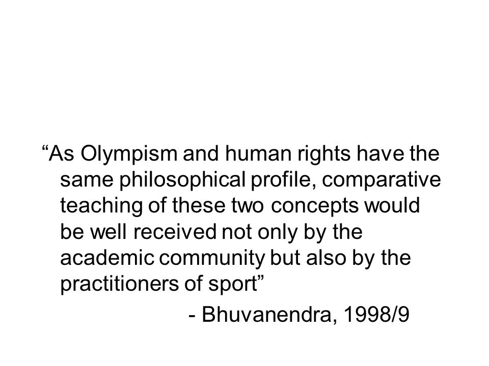 As Olympism and human rights have the same philosophical profile, comparative teaching of these two concepts would be well received not only by the ac