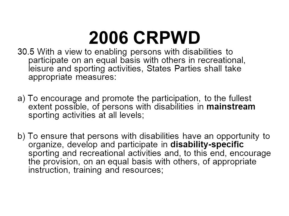 2006 CRPWD 30.5 With a view to enabling persons with disabilities to participate on an equal basis with others in recreational, leisure and sporting a